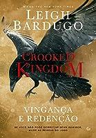 Crooked Kingdom. Vingança e Redenção