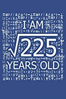 I Am 225 Years Old: I Am Square Root of 225 15  Years Old Math Line Notebook