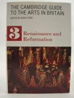 THE CAMBRIDGE GUIDE TO THE ARTS IN BRITAIN.: RENAISSANCE AND REFORMATION.