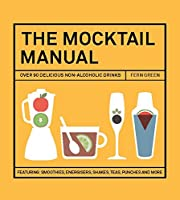The Mocktail Manual: Smoothies, energisers, presses, teas, and other non-alcoholic drinks