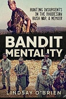 Bandit Mentality: Hunting Insurgents in the Rhodesian Bush War. A Memoir by [O'Brien, Lindsay]