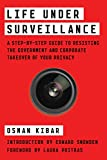 Life Under Surveillance: A Step-by-Step Guide to Resisting the Government and Corporate Takeover of Your Privacy