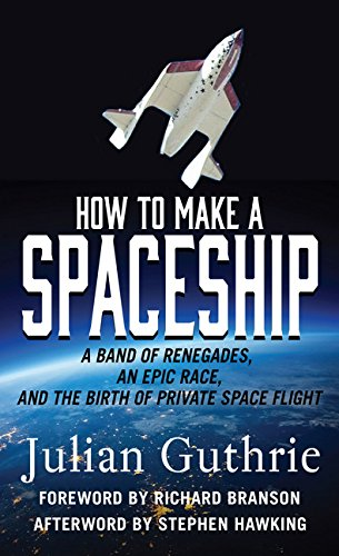 How to Make a Spaceship: A Band of Renegades, an Epic Race, and the Birth of Private Space Flight (Thorndike Press Large Print Popular and Narrative Nonfiction Series)