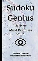 Sudoku Genius Mind Exercises Volume 1: Eastlake, Colorado State of Mind Collection