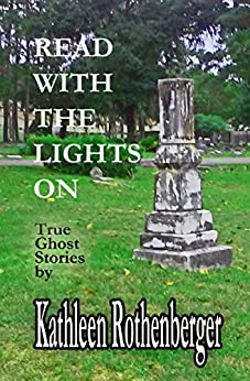Read With The Lights On: True Ghost Stories by [Rothenberger, Kathleen]