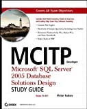 MCITP Developer: Microsoft SQL Server 2005 Database Solutions Design Study Guide (Exam 70-441)