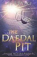 The Daedal Pit (Sister Seekers)
