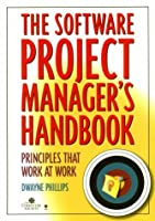 The Software Project Manager's Handbook: Principles that Work at Work (Practitioners)