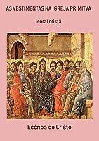 AS VESTIMENTAS NA IGREJA PRIMITIVA: MORAL CRISTÃ