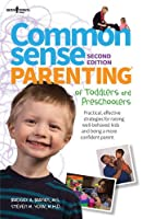 Common Sense Parenting of Toddlers and Preschoolers: Practical, Effective Strategies for Raising Well-Behaved Kids and Being a More Confident Parent