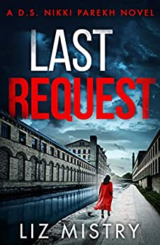 Last Request: An utterly gripping mystery thriller for fans of Angela Marsons and LJ Ross by [Mistry, Liz]