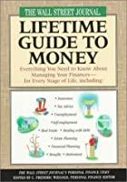 The Wall Street Journal Lifetime Guide to Money: Everything You Need to Know About  Managing Your Finances--For Every Stage of Life (Wall Street Journal (Hyperion))