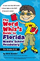 The Word Whiz's Guide to Florida Middle School Vocabulary: Let This Nerd Help You Master 400 Words that Can Help You Score Higher on the FCAT and Suceed in School
