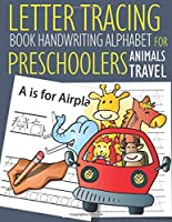 Letter Tracing Book Handwriting Alphabet for Preschoolers Animals Travel: Letter Tracing Book |Practice for Kids | Ages 3+ | Alphabet Writing Practice | Handwriting Workbook | Kindergarten | toddler | Animals Travel