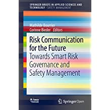 Risk Communication for the Future: Towards Smart Risk Governance and Safety Management (SpringerBriefs in Applied Sciences and Technology)
