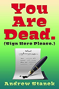 You Are Dead. (Sign Here Please) by [Stanek, Andrew]