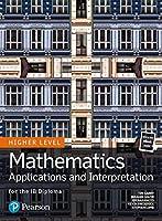 Mathematics Applications and Interpretation for the IB Diploma Higher Level (Pearson International Baccalaureate Diploma: International Editions)