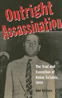 Outright Assassination: The Trial and Execution of Antun Sa'adeh, 1949
