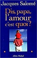 Dis Papa, L'Amour C'Est Quoi ? (Collections Spiritualites)