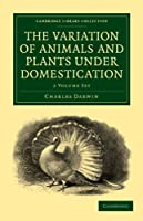 The Variation of Animals and Plants under Domestication 2 Volume Paperback Set (Cambridge Library Collection - Darwin, Evolution and Genetics)