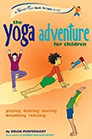 The Yoga Adventure for Children: Playing, Dancing, Moving, Breathing, Relaxing (Smartfun Activity Series)