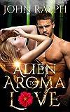 Alien Romance: Alien Aroma To Love (English Edition)