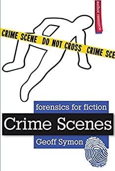 Crime Scenes (Forensics for Fiction) by [Symon, Geoff]