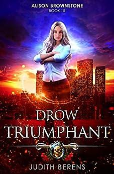 Drow Triumphant: An Urban Fantasy Action Adventure (Alison Brownstone Book 15) by [Berens, Judith, Carr, Martha, Anderle, Michael]