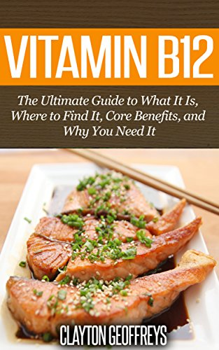 Vitamin B12: The Ultimate Guide to What It Is, Where to Find It, Core Benefits, and Why You Need It (Vitamins & Supplement Guides) (English Edition)