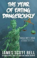 The Year of Eating Dangerously (Mallory Caine, Zombie-At-Law Thriller)