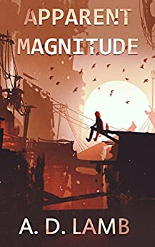 Apparent Magnitude: (Episode 1 of Apparent Magnitude - post apocalyptic fiction) by [Lamb, Aaron]
