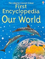 First Encyclopedia of Our World (Usborne First Encyclopaedias S.)