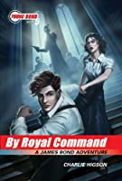 The Young Bond Series, Book Five: By Royal Command (A James Bond Adventure) (James Bond Adventure, A)