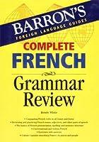 Complete French Grammar Review (Barron's Grammar Series)