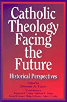 Catholic Theology Facing the Future: Historical Perspectives