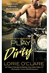 Play Dirty: The Bounty Hunters (Bounty Hunters Series Book 1) Kindle Edition