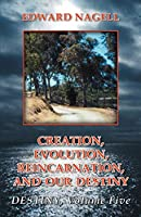 Creation, Evolution, Reincarnation, and Our Destiny
