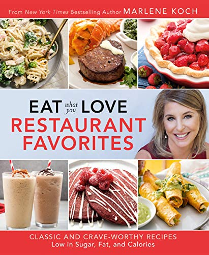 Eat What You Love: Restaurant Favorites: Classic and Crave-Worthy Recipes Low in Sugar, Fat, and Calories (English Edition)