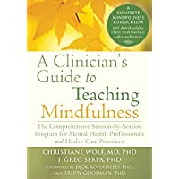 A Clinician's Guide to Teaching Mindfulness: The Comprehensive Session-by-Session Program for Mental Health Professionals and Health Care Providers (English Edition)