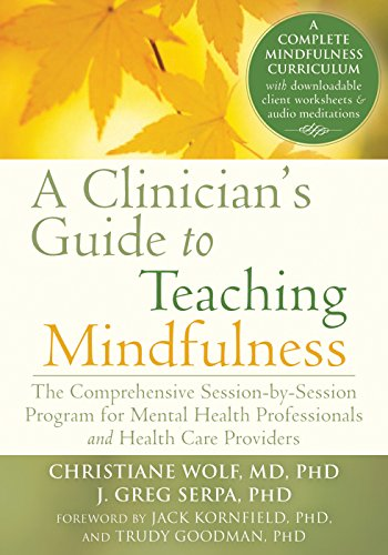 Download A Clinician's Guide to Teaching Mindfulness: The Comprehensive Session-by-Session Program for Mental Health Professionals and Health Care Providers (English Edition) B00TZE87YI