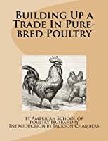 Building Up a Trade in Pure-bred Poultry