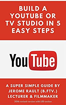 Build a YouTube or TV studio in 5 easy steps!: Its so easy to build a studio for yourself! by [Rault, Jerome]