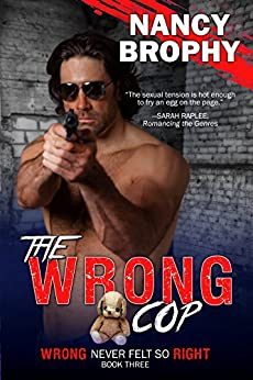 The Wrong Cop (Wrong Never Felt So Right Book 3) by [Brophy, Nancy]
