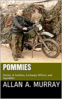 [Murray, Allan A.]のPommies: Stories of Gurkhas, Exchange Officers and Squaddies (Short Military Stories Book 4) (English Edition)