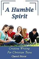 A Humble Spirit: Creative Writing for Christian Teens