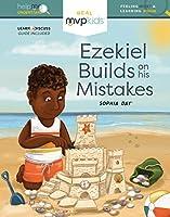 Ezekiel Builds on His Mistakes: Feeling Regret & Learning Wisdom (Help Me Understand)