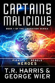 Captains Malicious (The Liberation Series Book 1) by [Harris, T.R., Wier, George]