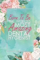 Born To Be The World's Most Amazing Dental Hygienist: An 12 Month / 52 Week Dateless Planner With Inspirational Quotes ( Floral , Mint Green , Watercolor ) Perfect For Christmas, Birthday, Oral Health Week