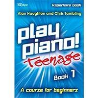 Play Piano! Teenage Repertoire - Book 1 / プレイ・ピアノ! ティーンエイジ・レパートリー - ブック1