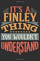 It's A Finley You Wouldn't Understand: Want To Create An Emotional Moment For A Finley Family Member ? Show The Finley's You Care With This Personal Custom Gift With Finley's Very Own Family Name Surname Planner Calendar Notebook Journal